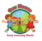Our House Early Learning World - Adelaide Child Care
